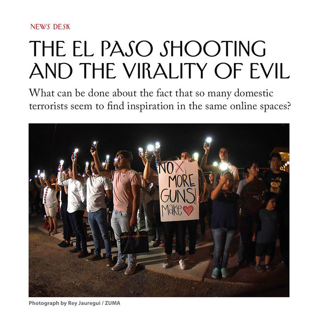 White-supremacist terrorism is nothing new, but this sickeningly specific instantiation of it—lone shooter, assault rifle, online manifesto, a link to a live stream—seems to be contagious. In Pittsburgh, in Poway, in Christchurch, in El Paso, each killer may have acted alone, but they all appear to have been zealous converts to the same ideology, a paranoid snarl of raw anger and radical nationalism. What can be done about the online spaces from which they draw inspiration?