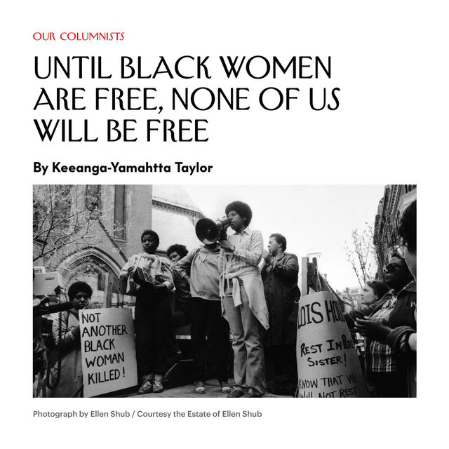 "In 1974, some of the luminaries of Black feminism formed a small organization called the Combahee River Collective. Equally dismayed by the direction of the feminist movement, which they believed to be dominated by middle-class white women, and the suffocating masculinity in Black-nationalist organizations, they set out to formulate their own politics and strategies in response to their distinct experiences as Black women. They believed that, if Black women were successful in their struggles and movements, they would have an impact far beyond their immediate demands. As they put it, ""If Black women were free, it would mean that everyone else would have to be free since our freedom would necessitate the destruction of all the systems of oppression."" Tap the link in our bio to read Keeanga-Yamahtta Taylor on the history of the C.R.C., and why their vision is more compelling than ever."