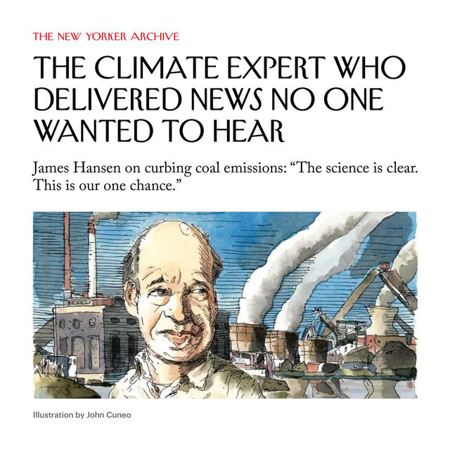 "The climate scientist James Hansen began attending protests as he watched his own dire predictions for the planet come true. ""He started speaking out, not because he thinks he's good at it, not because he enjoys it, but because of necessity,"" his wife said, in 2009. At the link in our bio, revisit Elizabeth Kolbert's 2009 Profile of Hansen, known as the ""father of global warming,"" whose early climate models predicted most of what has happened to the climate since."